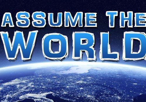 Assume the World